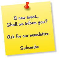 A new event... Shall we inform you?  Ask for our newsletter.  Subscribe